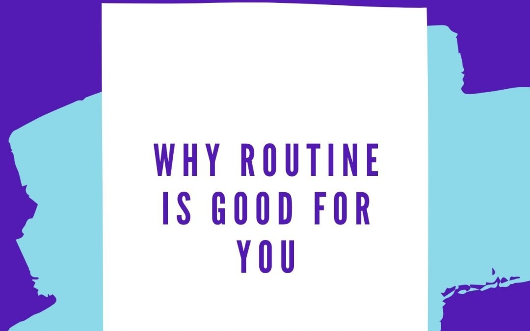 Why Routine Is Good for You